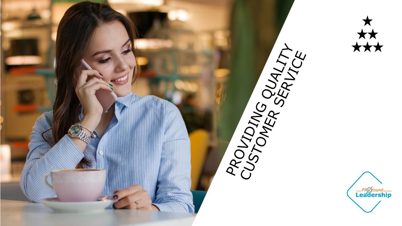Providing Quality Customer Service - Building strong relationships - Workshop - Professional Development - PROfound Leadership